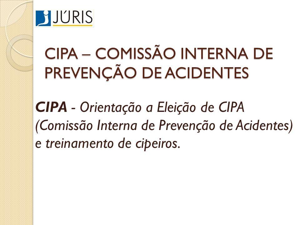 CIPA – COMISSÃO INTERNA DE PREVENÇÃO DE ACIDENTES CIPA - Orientação a Eleição de CIPA (Comissão Interna de Prevenção de Acidentes) e treinamento de ci
