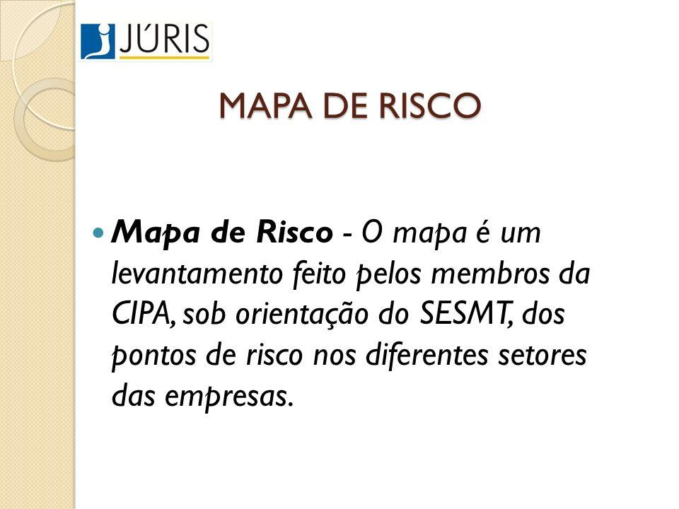 MAPA DE RISCO Mapa de Risco - O mapa é um levantamento feito pelos membros da CIPA, sob orientação do SESMT, dos pontos de risco nos diferentes setore