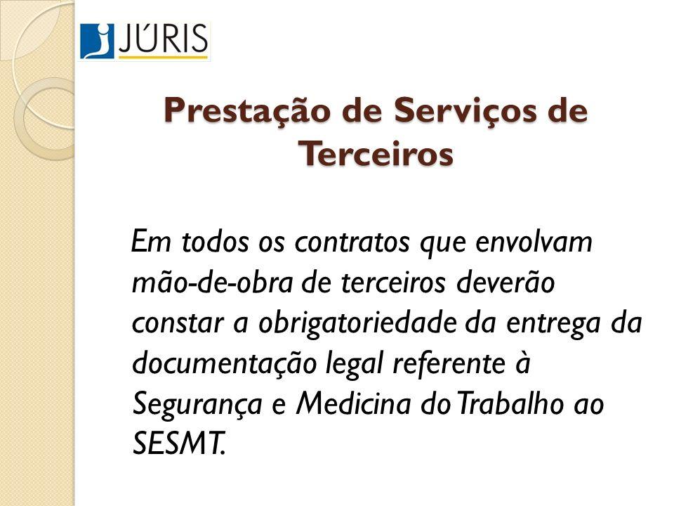 Prestação de Serviços de Terceiros Em todos os contratos que envolvam mão-de-obra de terceiros deverão constar a obrigatoriedade da entrega da documen