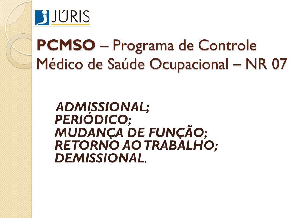 PCMSO – Programa de Controle Médico de Saúde Ocupacional – NR 07 ADMISSIONAL; PERIÓDICO; MUDANÇA DE FUNÇÃO; RETORNO AO TRABALHO; DEMISSIONAL.