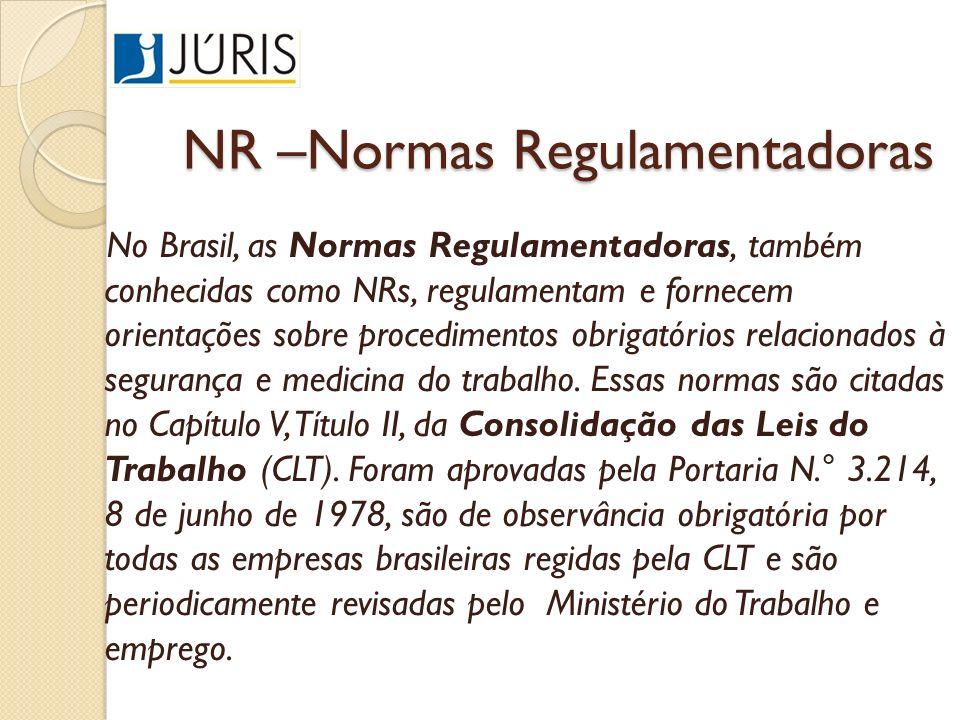 NR –Normas Regulamentadoras No Brasil, as Normas Regulamentadoras, também conhecidas como NRs, regulamentam e fornecem orientações sobre procedimentos