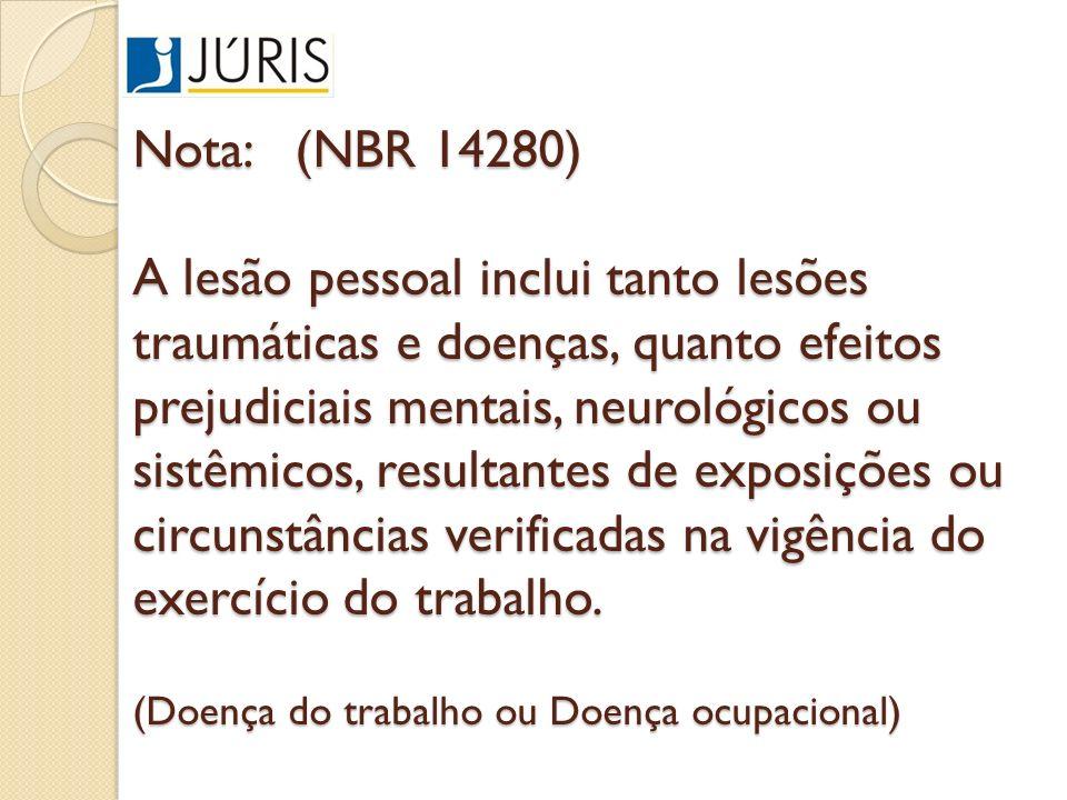 Nota: (NBR 14280) A lesão pessoal inclui tanto lesões traumáticas e doenças, quanto efeitos prejudiciais mentais, neurológicos ou sistêmicos, resultan