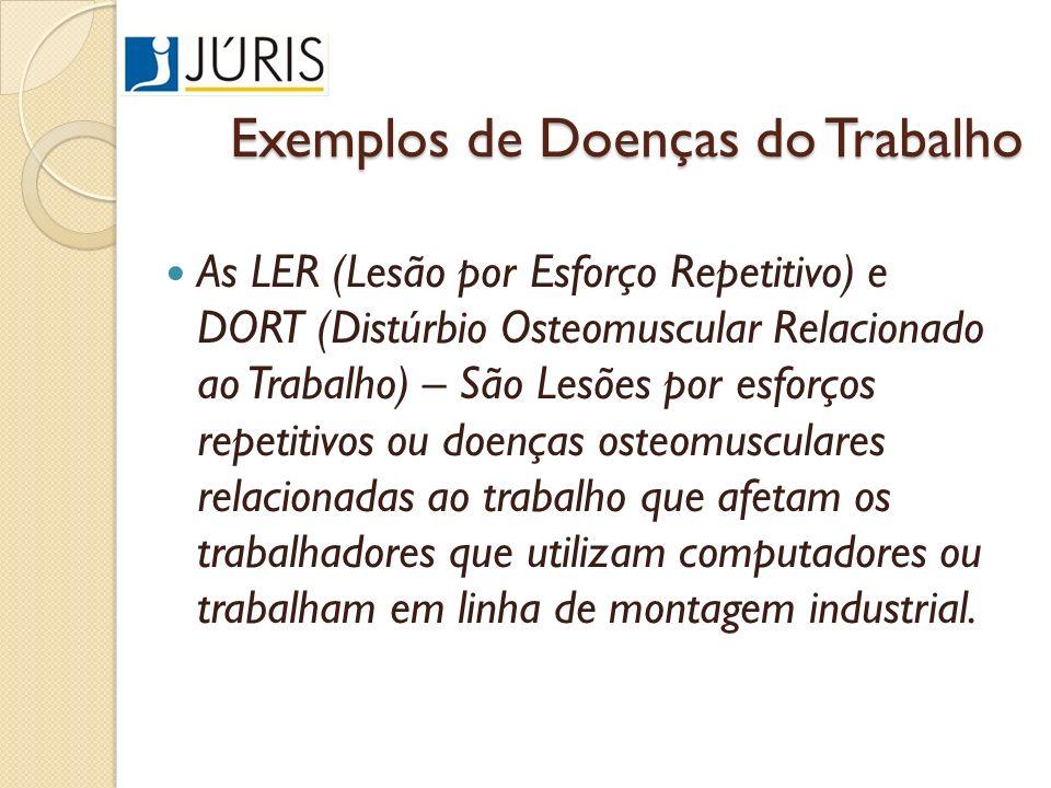 Exemplos de Doenças do Trabalho As LER (Lesão por Esforço Repetitivo) e DORT (Distúrbio Osteomuscular Relacionado ao Trabalho) – São Lesões por esforç