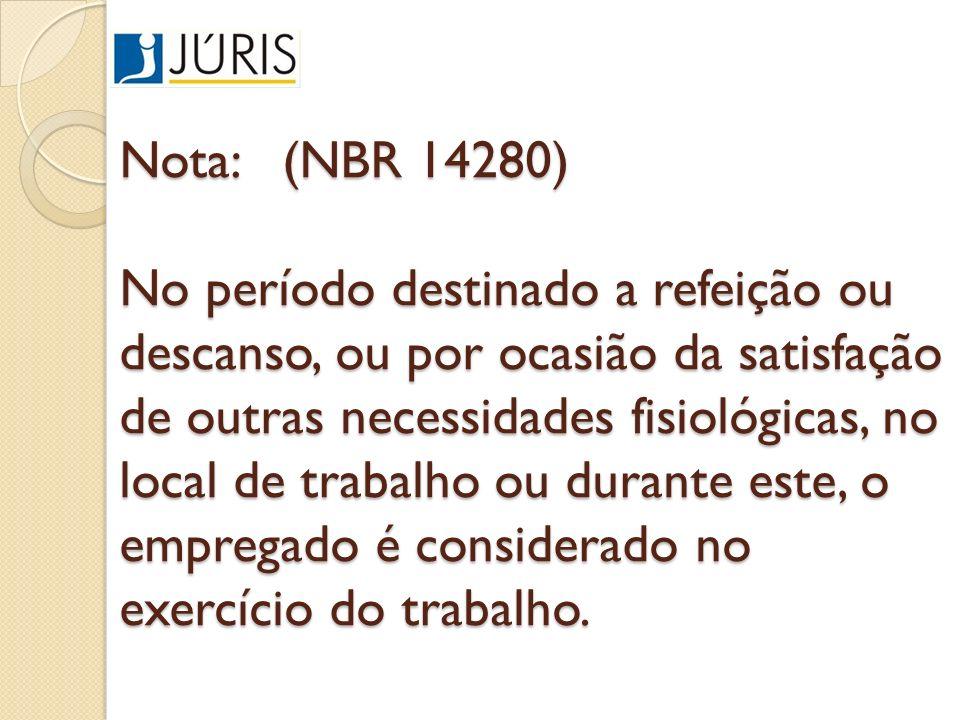 Nota: (NBR 14280) No período destinado a refeição ou descanso, ou por ocasião da satisfação de outras necessidades fisiológicas, no local de trabalho