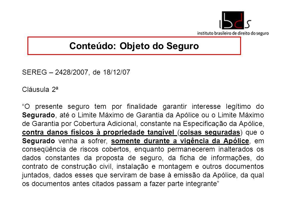 SEREG – 2428/2007, de 18/12/07 Cláusula 2ª O presente seguro tem por finalidade garantir interesse legítimo do Segurado, até o Limite Máximo de Garant