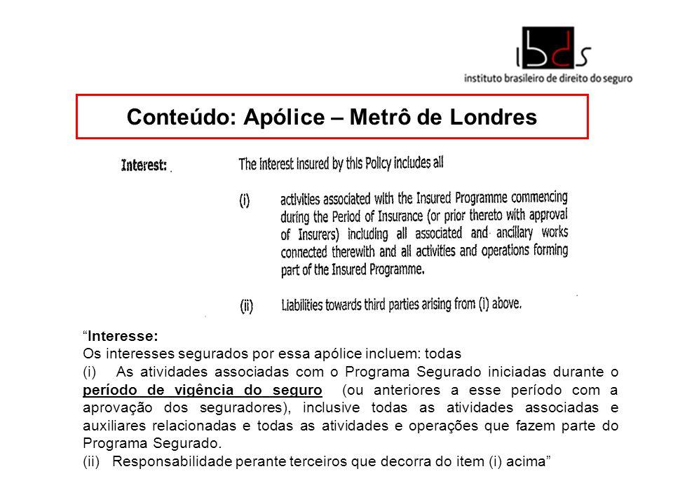 Conteúdo: Apólice – Metrô de Londres Interesse: Os interesses segurados por essa apólice incluem: todas (i)As atividades associadas com o Programa Seg