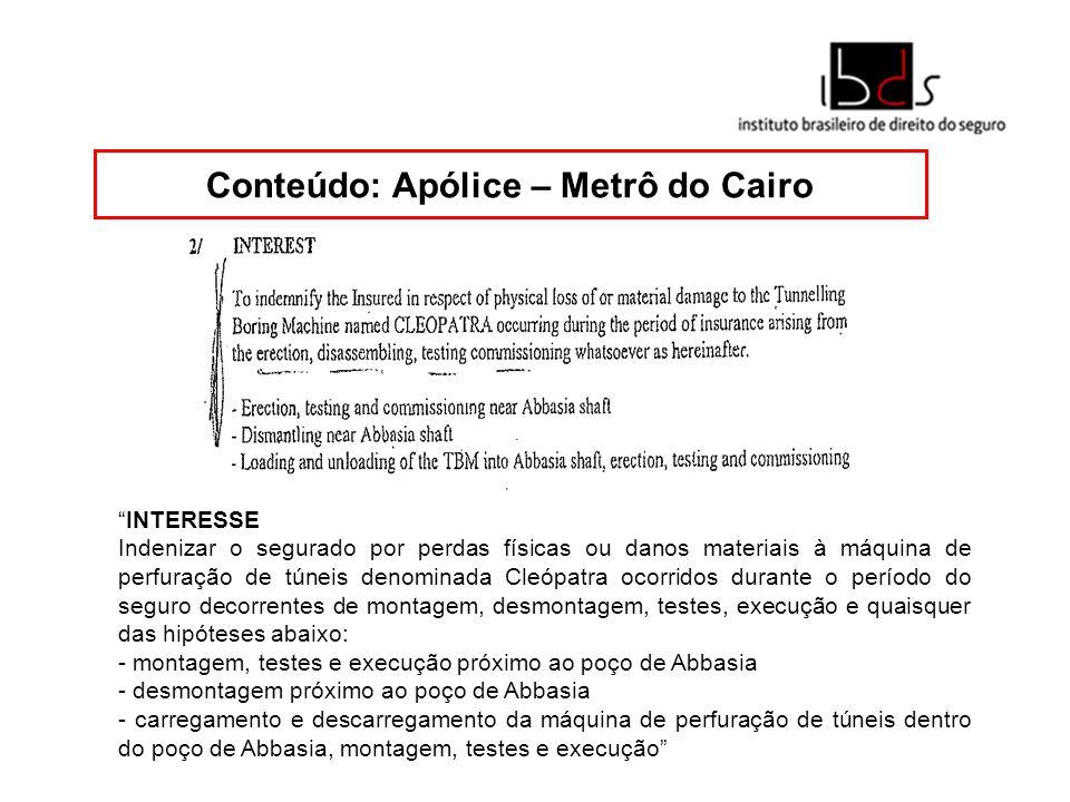 Conteúdo: Apólice – Metrô do Cairo INTERESSE Indenizar o segurado por perdas físicas ou danos materiais à máquina de perfuração de túneis denominada C