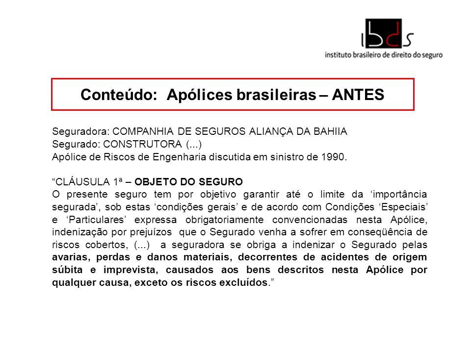 Conteúdo: Apólices brasileiras – ANTES Seguradora: COMPANHIA DE SEGUROS ALIANÇA DA BAHIIA Segurado: CONSTRUTORA (...) Apólice de Riscos de Engenharia