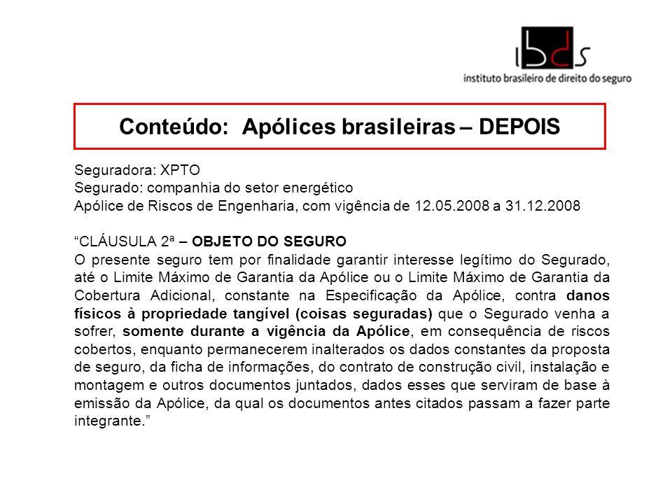 Conteúdo: Apólices brasileiras – DEPOIS Seguradora: XPTO Segurado: companhia do setor energético Apólice de Riscos de Engenharia, com vigência de 12.0