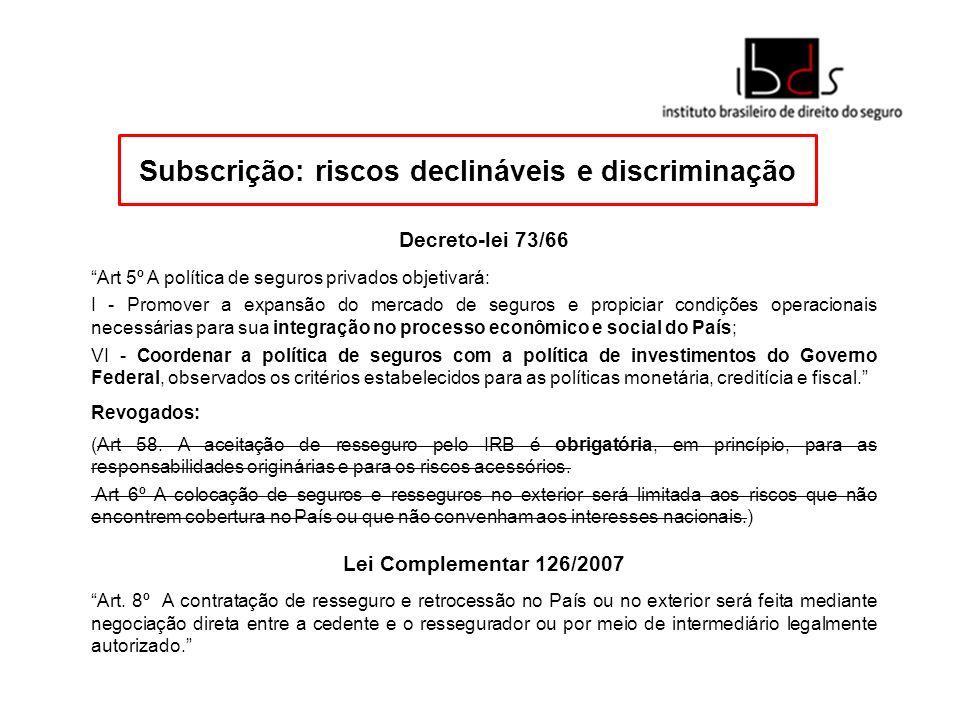 Subscrição: riscos declináveis e discriminação Decreto-lei 73/66 Art 5º A política de seguros privados objetivará: I - Promover a expansão do mercado