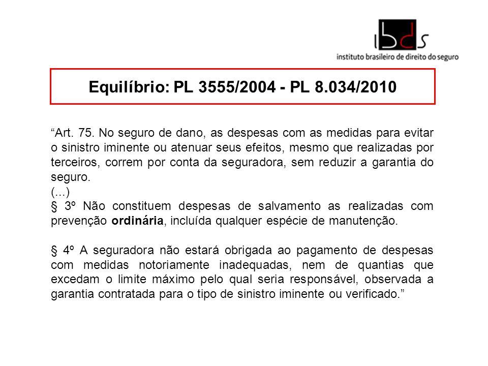 Equilíbrio: PL 3555/2004 - PL 8.034/2010 Art. 75. No seguro de dano, as despesas com as medidas para evitar o sinistro iminente ou atenuar seus efeito
