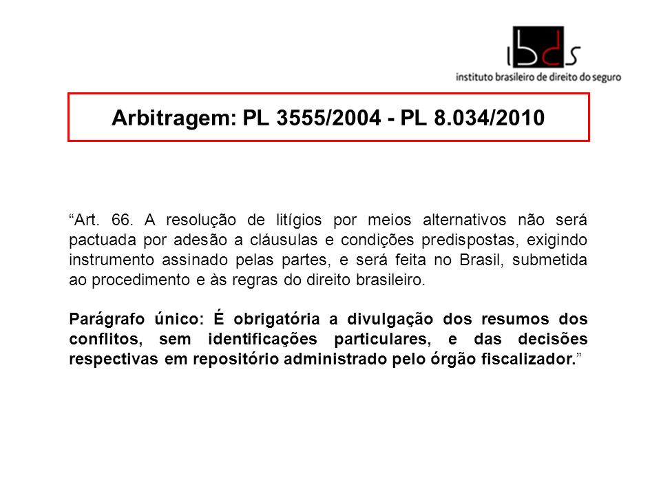 Arbitragem: PL 3555/2004 - PL 8.034/2010 Art. 66. A resolução de litígios por meios alternativos não será pactuada por adesão a cláusulas e condições