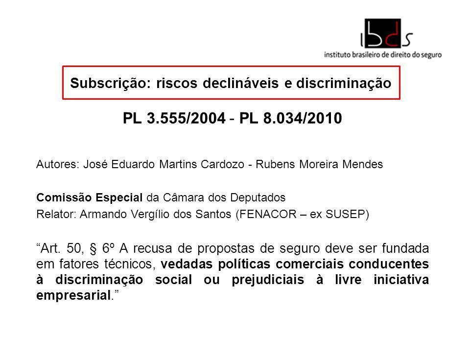 Subscrição: riscos declináveis e discriminação PL 3.555/2004 - PL 8.034/2010 Autores: José Eduardo Martins Cardozo - Rubens Moreira Mendes Comissão Es