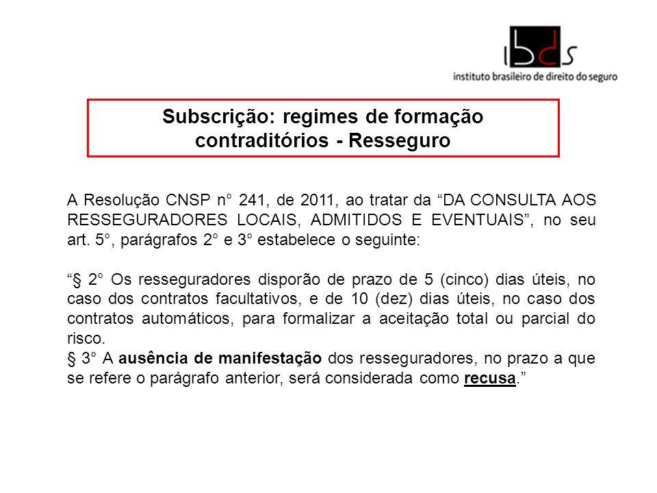 Subscrição: regimes de formação contraditórios - Resseguro A Resolução CNSP n° 241, de 2011, ao tratar da DA CONSULTA AOS RESSEGURADORES LOCAIS, ADMIT