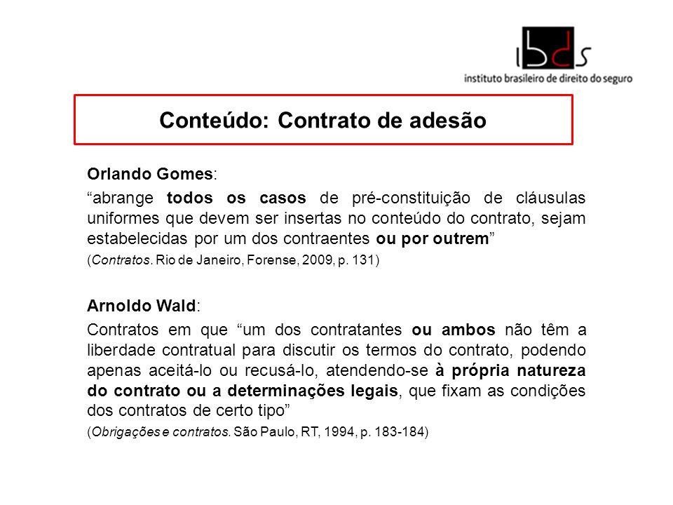 Conteúdo: Contrato de adesão Orlando Gomes: abrange todos os casos de pré-constituição de cláusulas uniformes que devem ser insertas no conteúdo do co