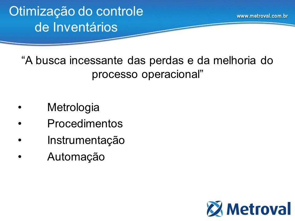 Otimização do controle de Inventários A busca incessante das perdas e da melhoria do processo operacional Metrologia Procedimentos Instrumentação Auto