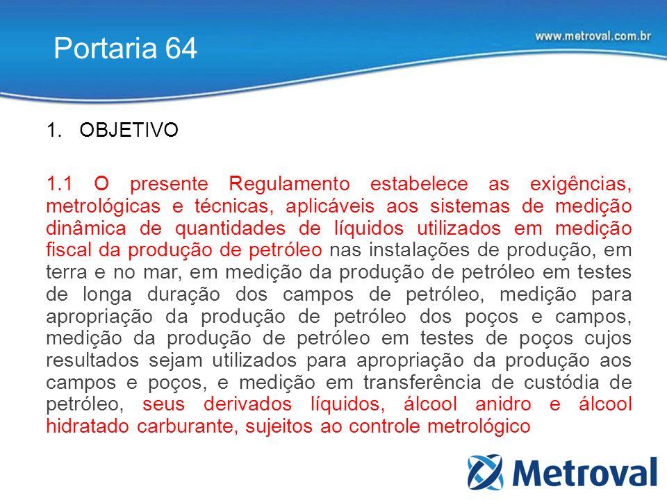 Portaria 64 1.OBJETIVO 1.1 O presente Regulamento estabelece as exigências, metrológicas e técnicas, aplicáveis aos sistemas de medição dinâmica de qu