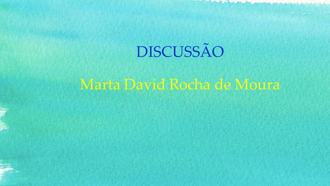 DISCUSSÃO Marta David Rocha de Moura
