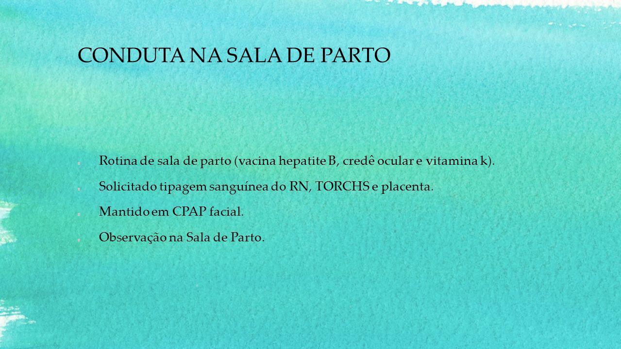 CONDUTA NA SALA DE PARTO Rotina de sala de parto (vacina hepatite B, credê ocular e vitamina k).