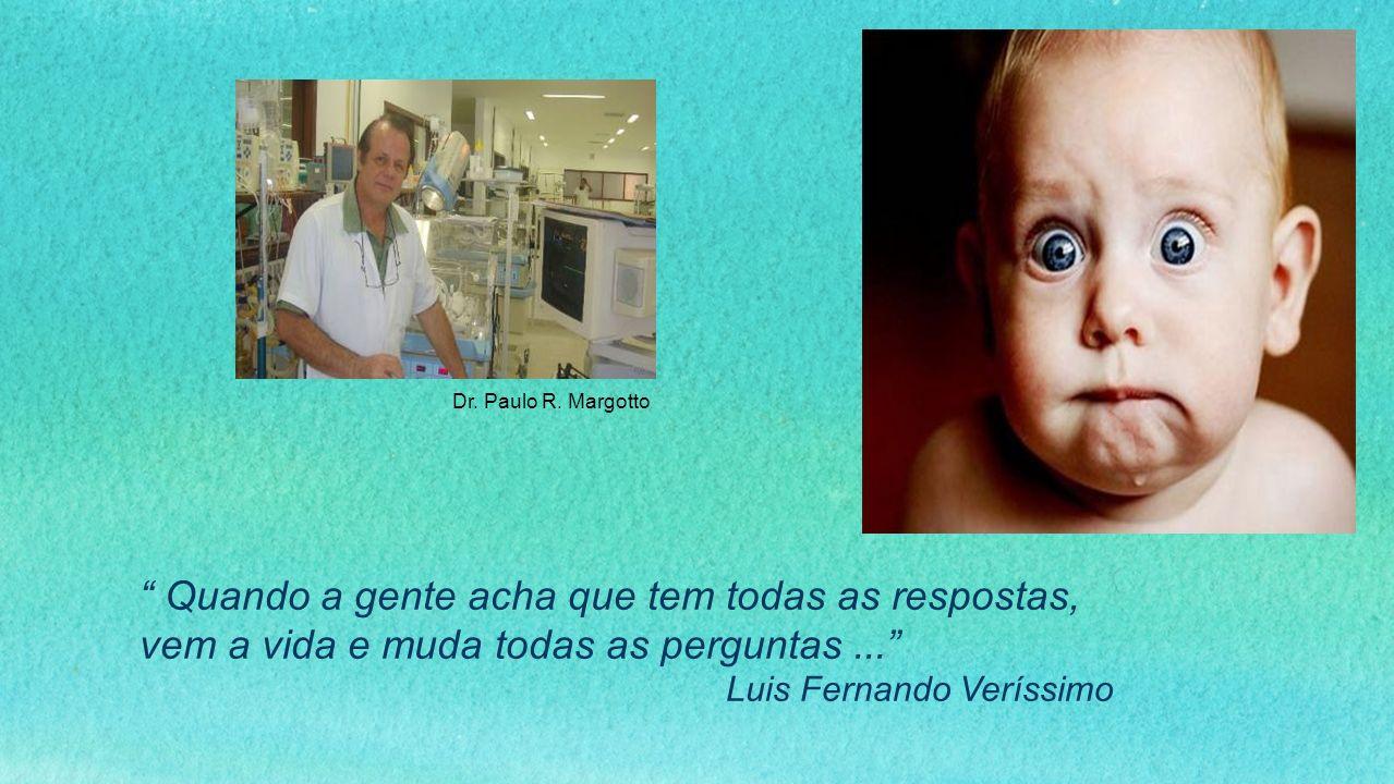 Quando a gente acha que tem todas as respostas, vem a vida e muda todas as perguntas... Luis Fernando Veríssimo Dr. Paulo R. Margotto