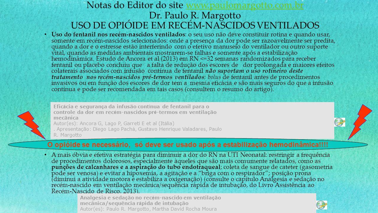 Notas do Editor do site www.paulomargotto.com.br Dr. Paulo R. Margotto USO DE OPIÓIDE EM RECÉM-NASCIDOS VENTILADOSwww.paulomargotto.com.br Uso do fent