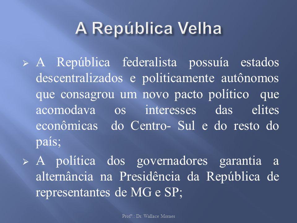 A República federalista possuía estados descentralizados e politicamente autônomos que consagrou um novo pacto político que acomodava os interesses da