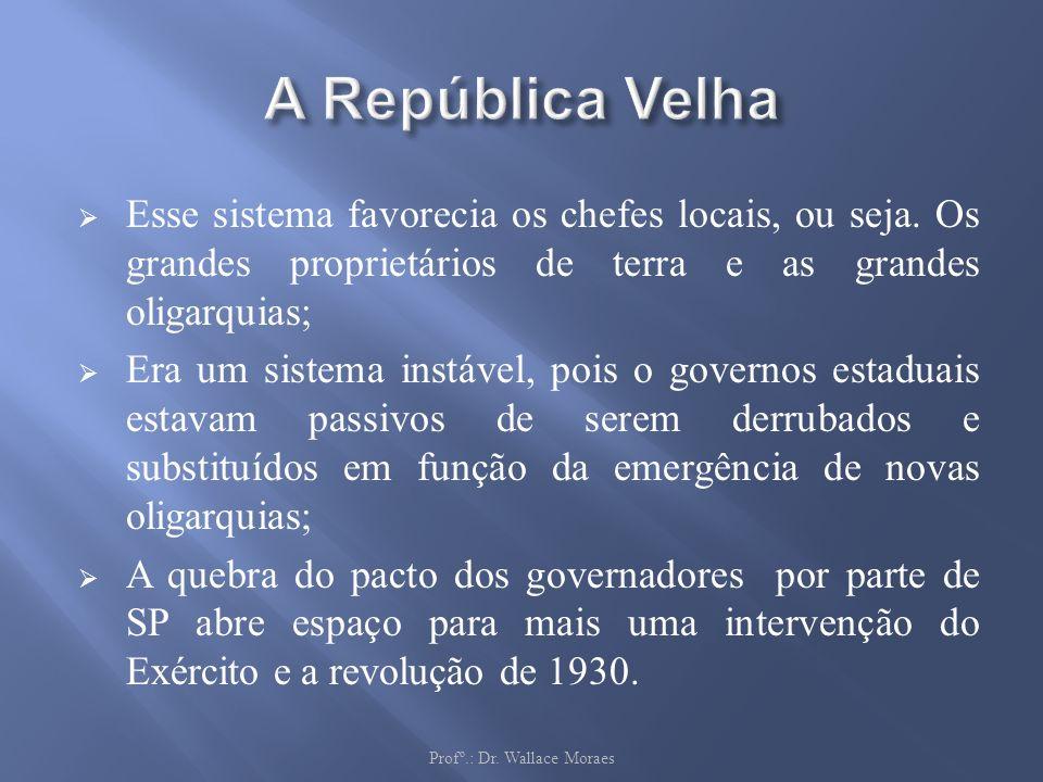 Esse sistema favorecia os chefes locais, ou seja. Os grandes proprietários de terra e as grandes oligarquias; Era um sistema instável, pois o governos