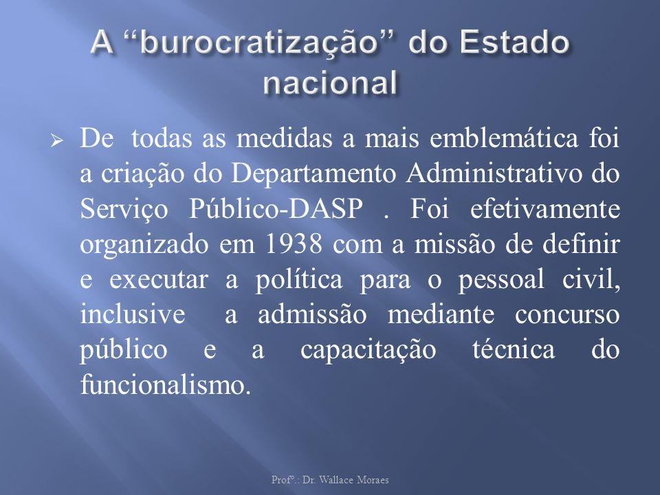 De todas as medidas a mais emblemática foi a criação do Departamento Administrativo do Serviço Público-DASP. Foi efetivamente organizado em 1938 com a