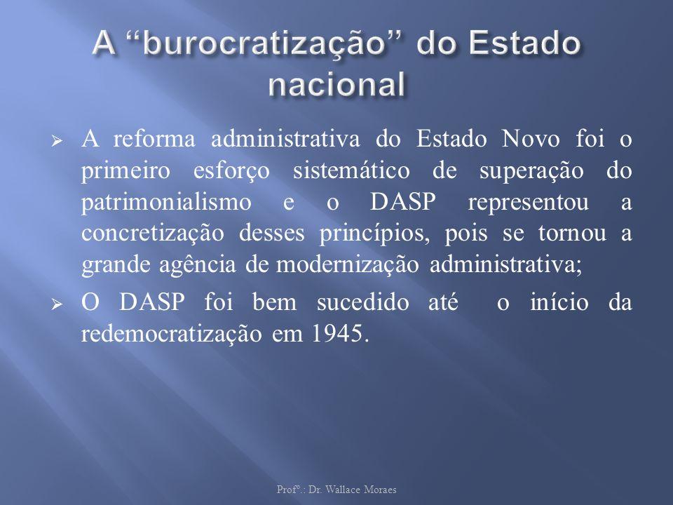 A reforma administrativa do Estado Novo foi o primeiro esforço sistemático de superação do patrimonialismo e o DASP representou a concretização desses