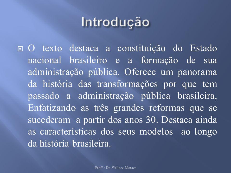 O texto destaca a constituição do Estado nacional brasileiro e a formação de sua administração pública. Oferece um panorama da história das transforma