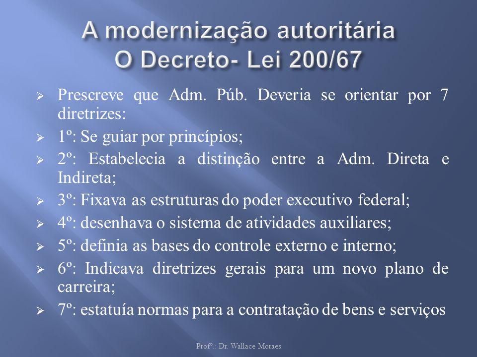 Prescreve que Adm. Púb. Deveria se orientar por 7 diretrizes: 1º: Se guiar por princípios; 2º: Estabelecia a distinção entre a Adm. Direta e Indireta;