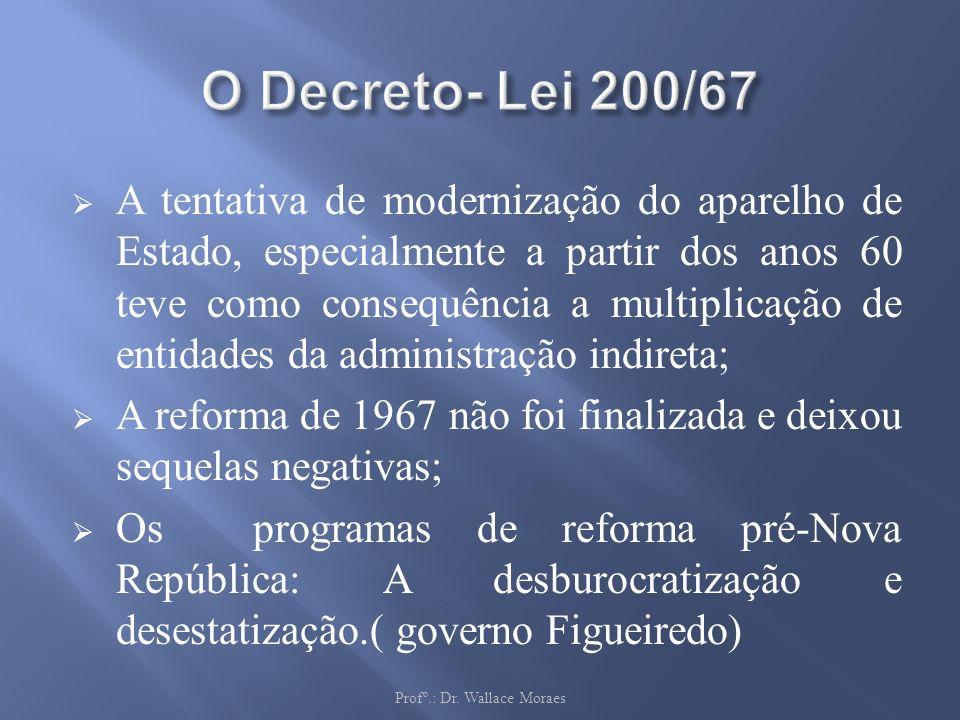 A tentativa de modernização do aparelho de Estado, especialmente a partir dos anos 60 teve como consequência a multiplicação de entidades da administr