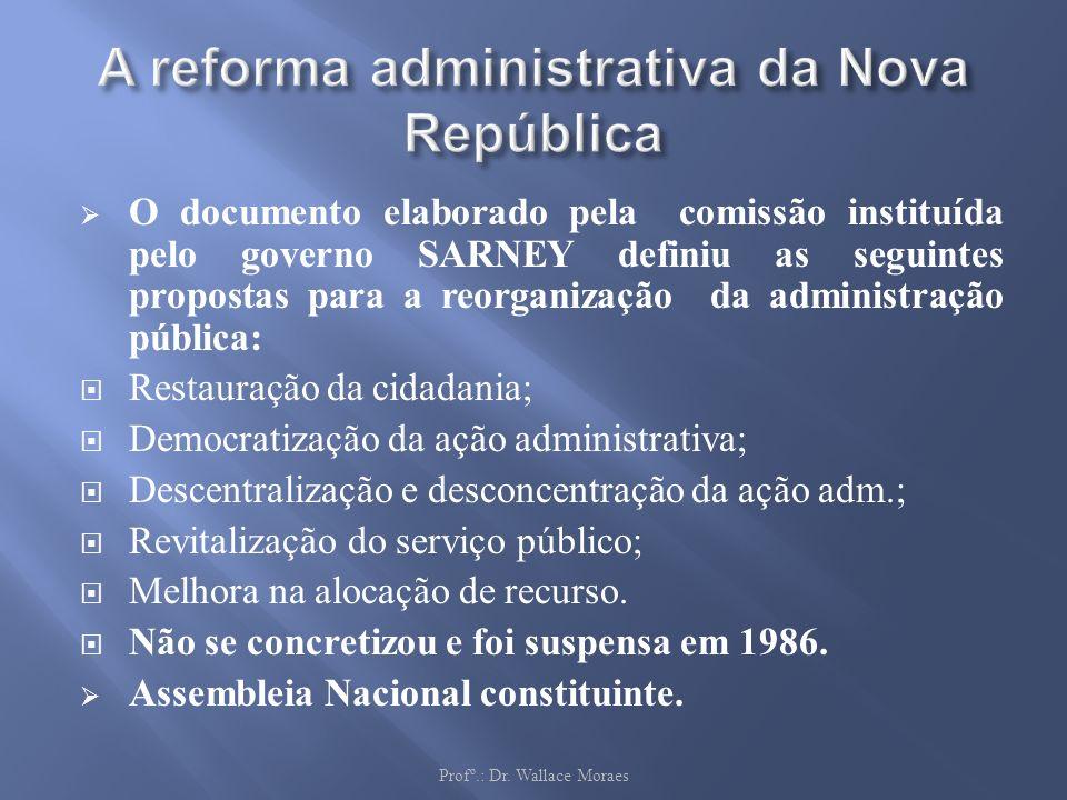 O documento elaborado pela comissão instituída pelo governo SARNEY definiu as seguintes propostas para a reorganização da administração pública: Resta