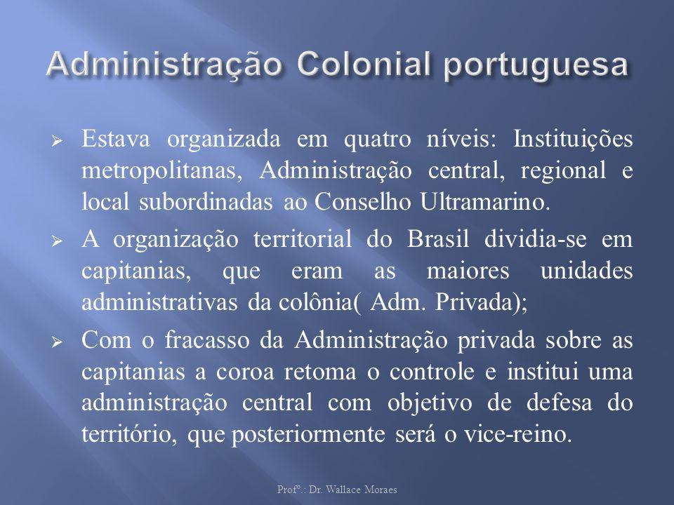 Estava organizada em quatro níveis: Instituições metropolitanas, Administração central, regional e local subordinadas ao Conselho Ultramarino. A organ