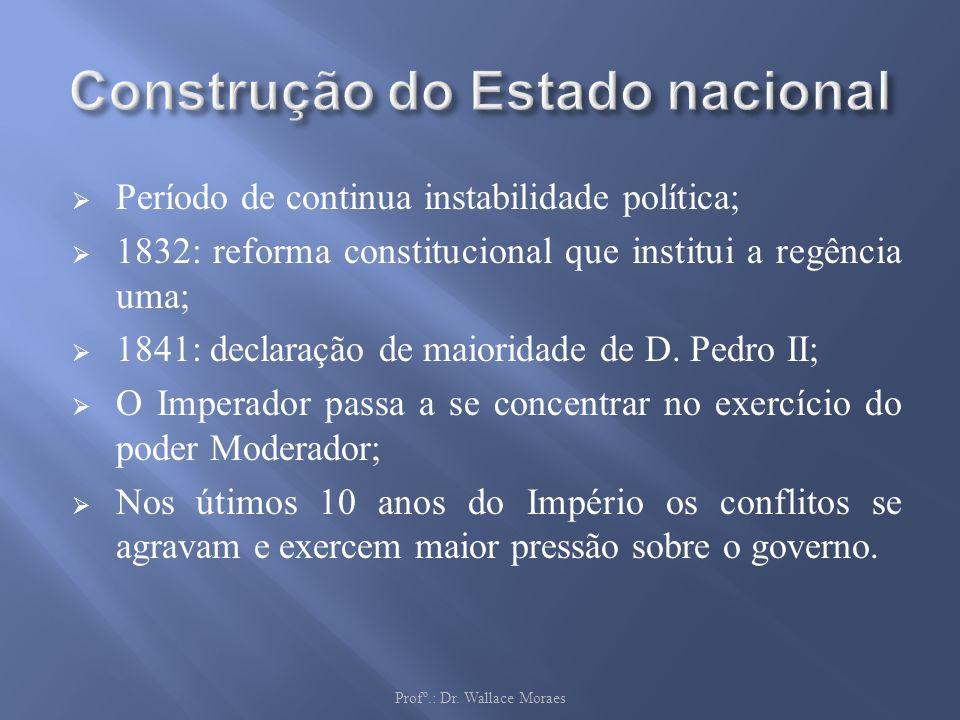 Período de continua instabilidade política; 1832: reforma constitucional que institui a regência uma; 1841: declaração de maioridade de D. Pedro II; O