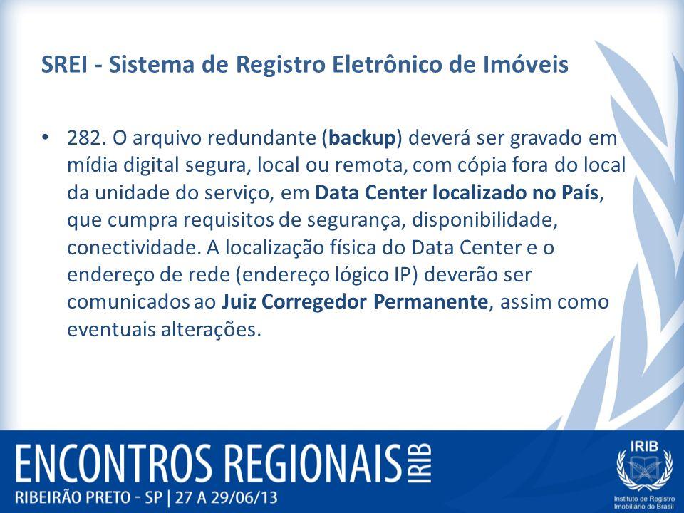 SREI - Sistema de Registro Eletrônico de Imóveis 282. O arquivo redundante (backup) deverá ser gravado em mídia digital segura, local ou remota, com c
