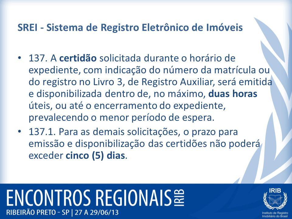 SREI - Sistema de Registro Eletrônico de Imóveis 137. A certidão solicitada durante o horário de expediente, com indicação do número da matrícula ou d