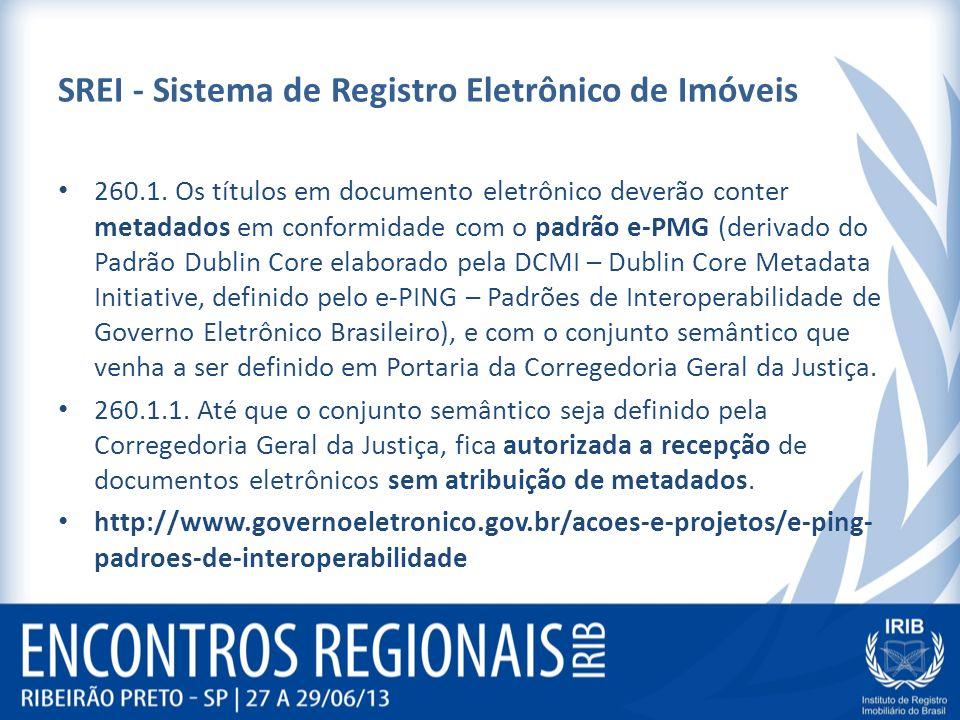 SREI - Sistema de Registro Eletrônico de Imóveis 260.1. Os títulos em documento eletrônico deverão conter metadados em conformidade com o padrão e-PMG