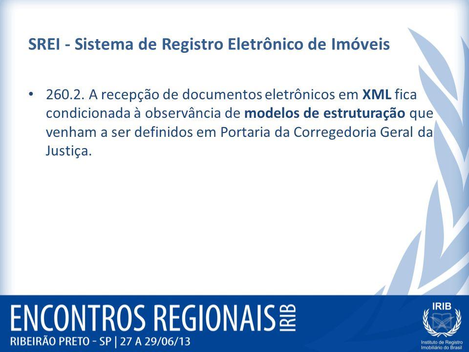 SREI - Sistema de Registro Eletrônico de Imóveis 260.2. A recepção de documentos eletrônicos em XML fica condicionada à observância de modelos de estr