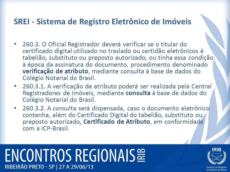 SREI - Sistema de Registro Eletrônico de Imóveis 260.3. O Oficial Registrador deverá verificar se o titular do certificado digital utilizado no trasla