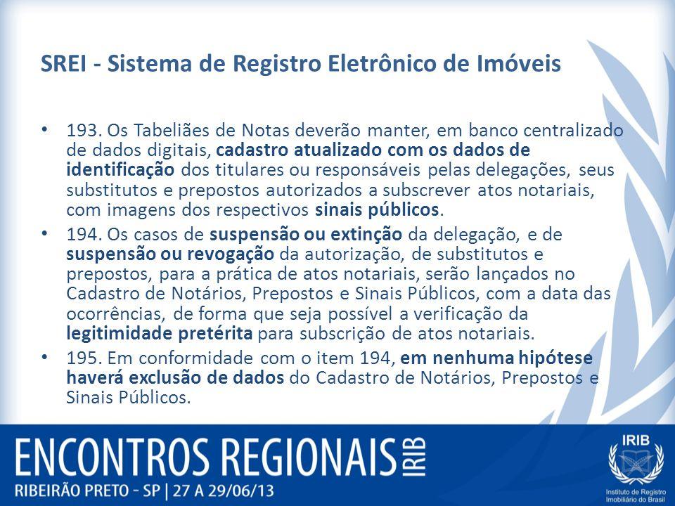 SREI - Sistema de Registro Eletrônico de Imóveis 193. Os Tabeliães de Notas deverão manter, em banco centralizado de dados digitais, cadastro atualiza