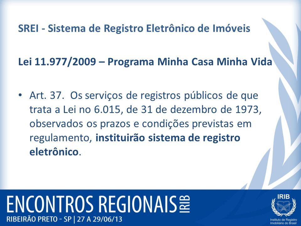 SREI - Sistema de Registro Eletrônico de Imóveis Lei 11.977/2009 – Programa Minha Casa Minha Vida Art. 37. Os serviços de registros públicos de que tr