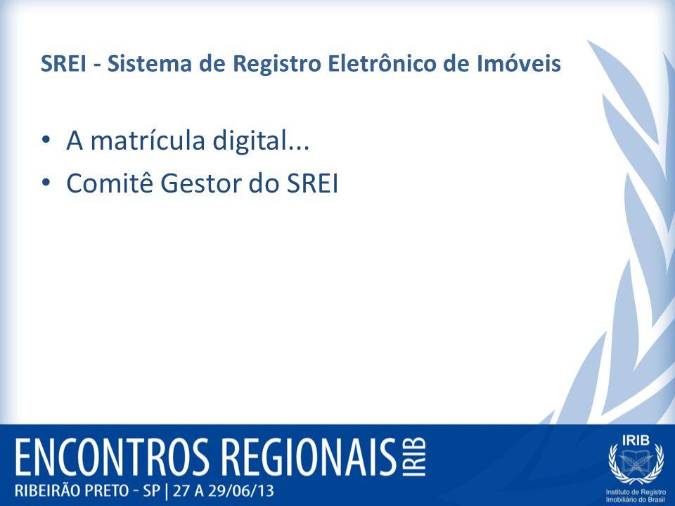 SREI - Sistema de Registro Eletrônico de Imóveis A matrícula digital... Comitê Gestor do SREI