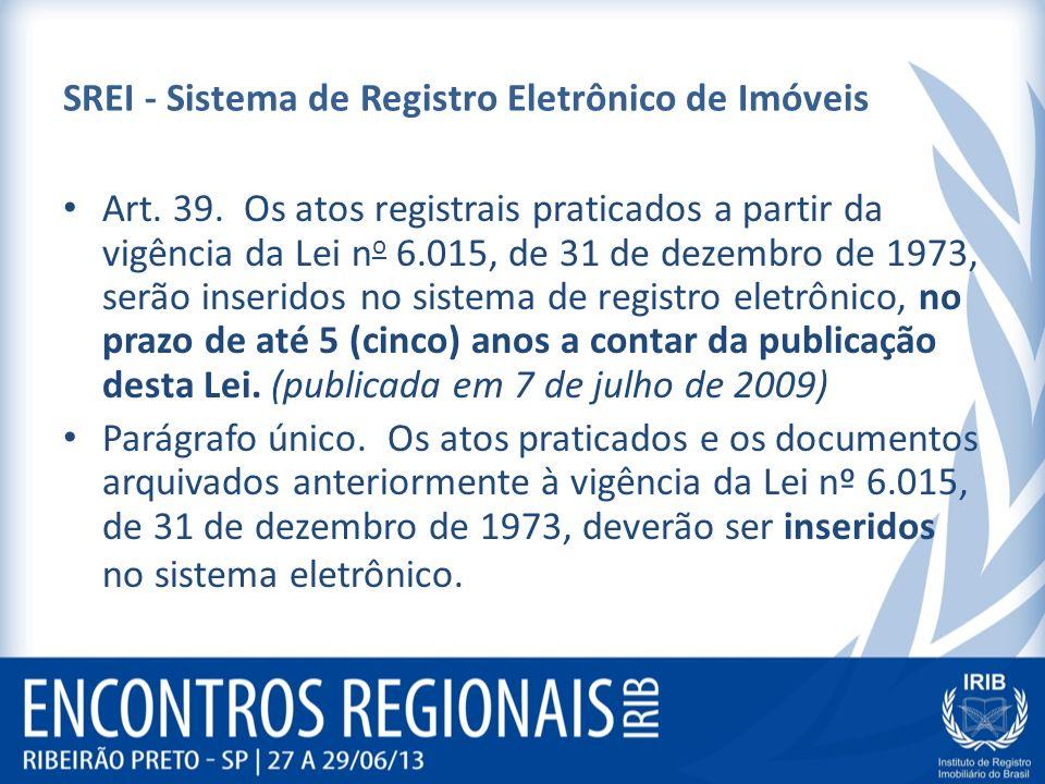 SREI - Sistema de Registro Eletrônico de Imóveis Art. 39. Os atos registrais praticados a partir da vigência da Lei n o 6.015, de 31 de dezembro de 19
