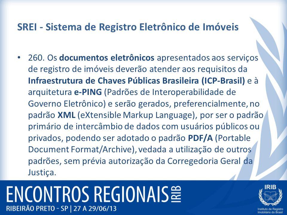 SREI - Sistema de Registro Eletrônico de Imóveis 260. Os documentos eletrônicos apresentados aos serviços de registro de imóveis deverão atender aos r