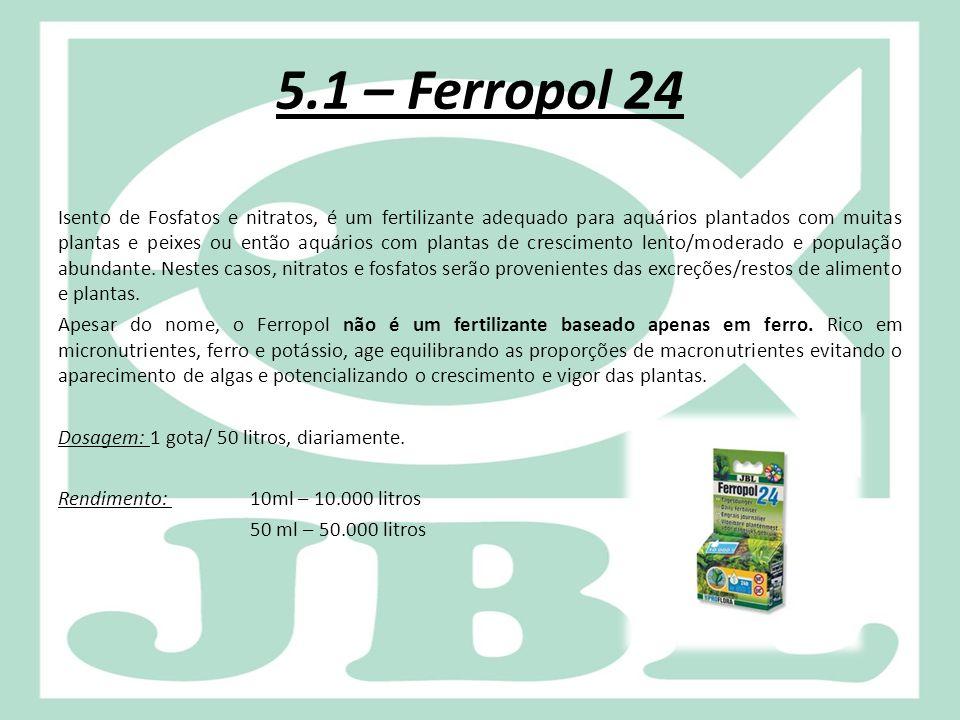 5.1 – Ferropol 24 Isento de Fosfatos e nitratos, é um fertilizante adequado para aquários plantados com muitas plantas e peixes ou então aquários com