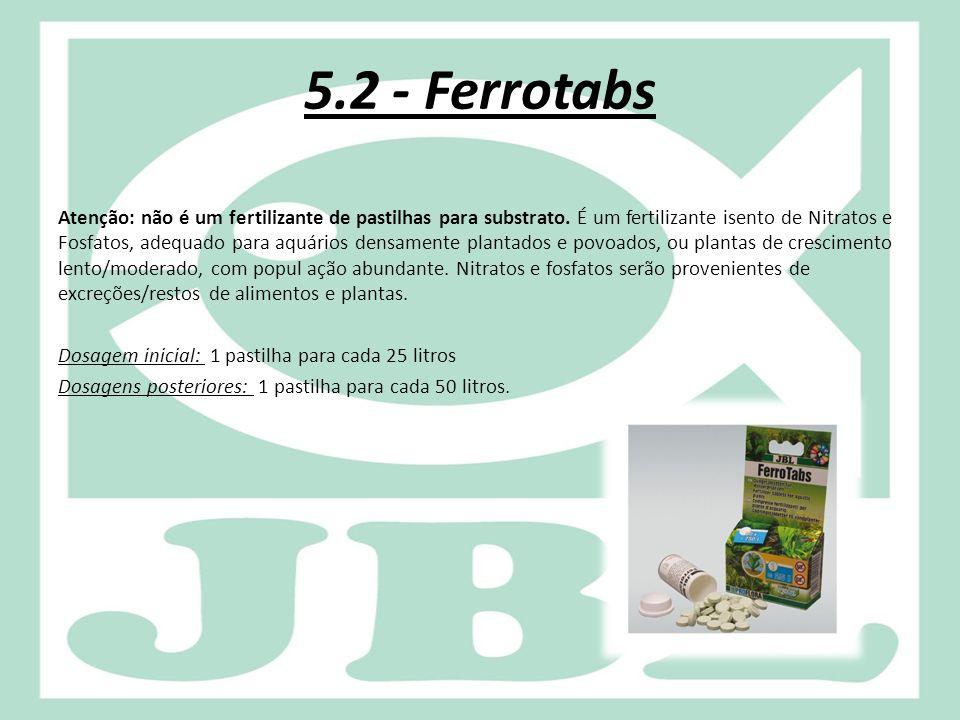 5.2 - Ferrotabs Atenção: não é um fertilizante de pastilhas para substrato. É um fertilizante isento de Nitratos e Fosfatos, adequado para aquários de