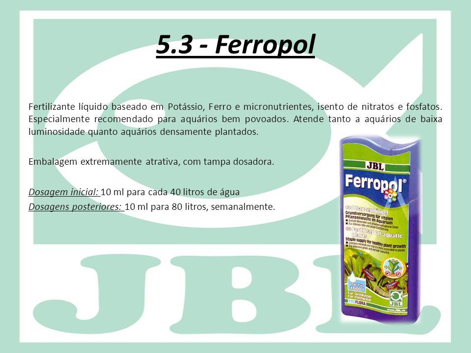 5.3 - Ferropol Fertilizante líquido baseado em Potássio, Ferro e micronutrientes, isento de nitratos e fosfatos. Especialmente recomendado para aquári
