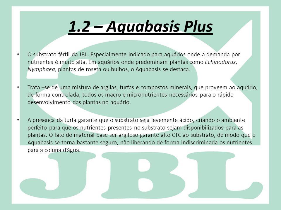 1.2 – Aquabasis Plus O substrato fértil da JBL. Especialmente indicado para aquários onde a demanda por nutrientes é muito alta. Em aquários onde pred