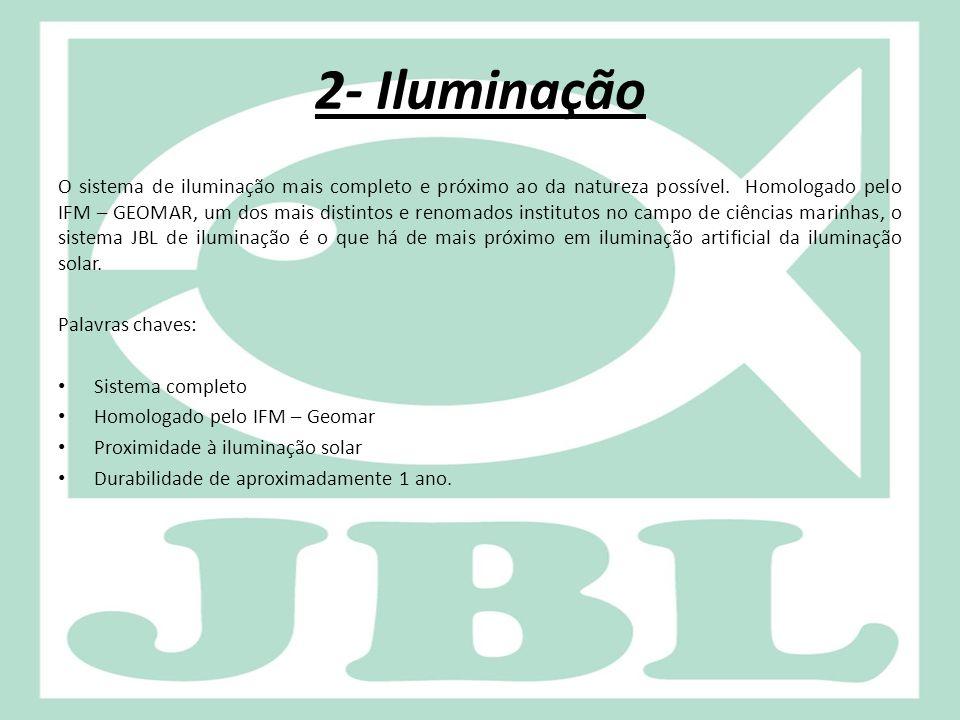 2- Iluminação O sistema de iluminação mais completo e próximo ao da natureza possível. Homologado pelo IFM – GEOMAR, um dos mais distintos e renomados